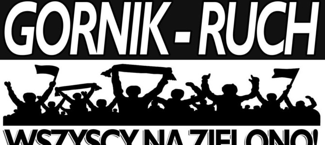 Wniedzielę wszyscy naTrybunę B! Górnik-Ruch!